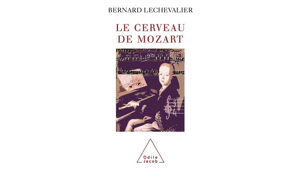 Le Cerveau de Mozart, par Bernard Lechevalier
