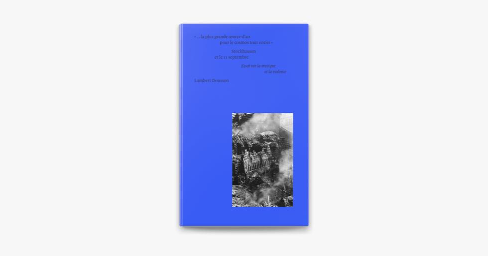 Stockhausen et le 11 septembre. Essai sur la musique et la violence, de Lambert Dousson