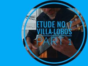 learning villa-lobos etude 7 classical guitar