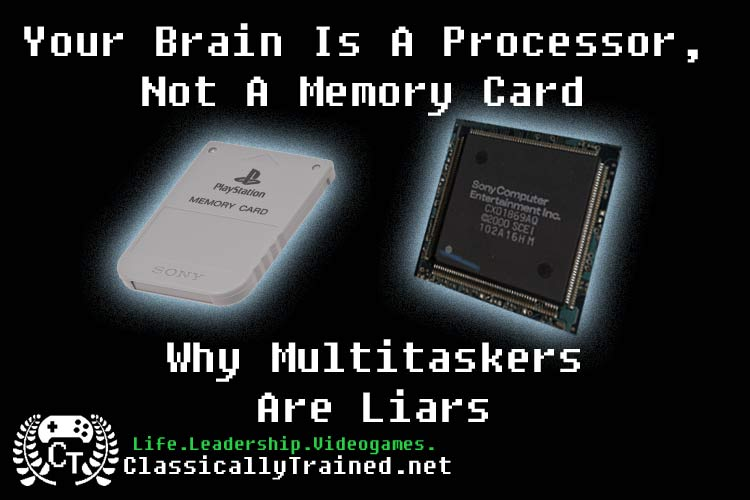 multitaskers are liars multitasking life lessons from video games leaders