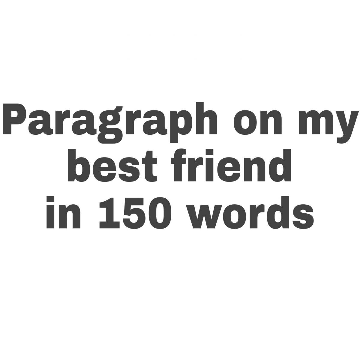 Paragraph on my best friend in 150 words
