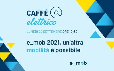 Segna la data: Caffè Elettrico – e_mob 2021, un'altra mobilità è possibil