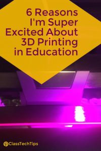 6-reasons-im-super-excited-about-3d-printing-in-education