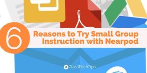 6 Reasons to Try Small Group Instruction with Nearpod