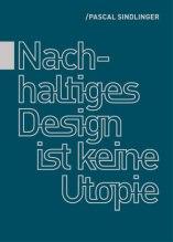 Nachhaltiges Design ist keine Utopie - Pascal Sindlinger (5/5) 126 Seiten, siehe auch: https://psindlinger.myportfolio.com