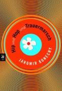 Hip und Hop und Trauermarsch - Jaromir Konecny (4/5) 255 Seiten