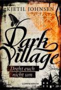 Dark Village (Dreht euch nicht um) – Kjetil Johnsen (4/5) 319 Seiten