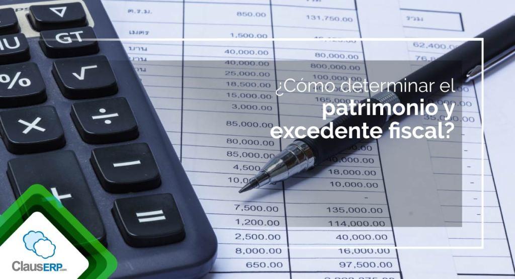 ¿Cómo determinar el patrimonio y excedente fiscal?
