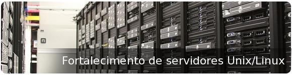 Fortalecimento (Hardening) de Servidores Unix/Linux