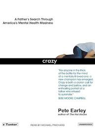 """Crazy: A Father's Search Through America's Mental Health Madness"" by Pete Earley."