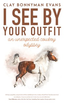 I See by Your Outfit: An Unexpected Cowboy Odyssey by Clay Bonnyman Evans