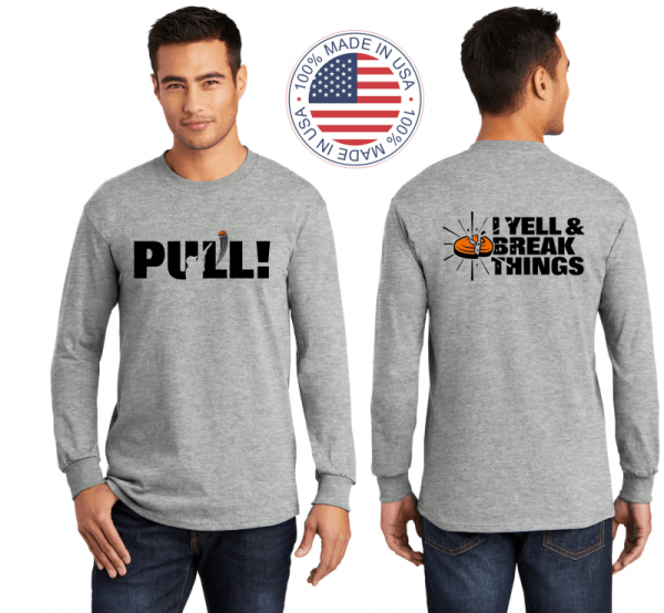 Long Sleeve Clay Shooting T Shirts - I YELL & BREAK THINGS | Made in the USA
