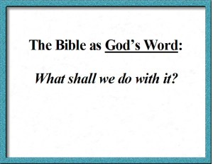 The Bible as God's Word - What shall we do with it?