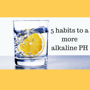 5 habits for a more alkaline PH