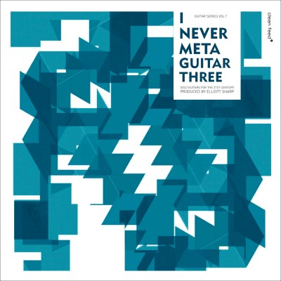 I NEVER META GUITAR THREE (solo guitars for the XXI Century)