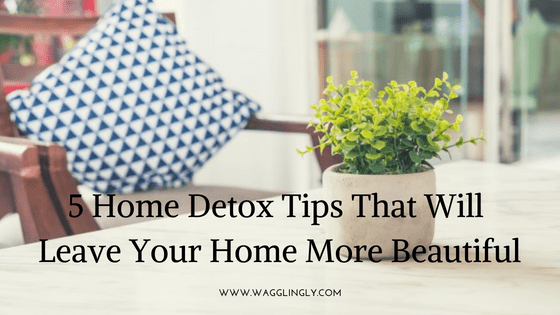 5 Home Detox Tips that Will Leave Your Home More Beautiful