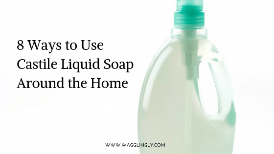8 Ways to Use Castile Liquid Soap Around the Home