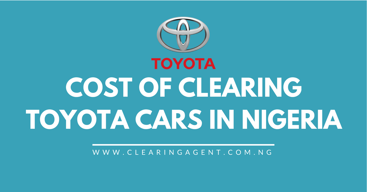 Cost Of Clearing Toyota Cars In Nigeria 2020 The Clearing Agent