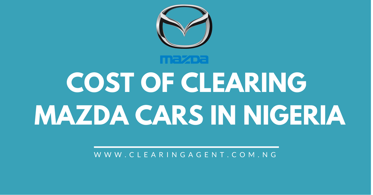 Cost of Clearing Mazda Cars in Nigeria
