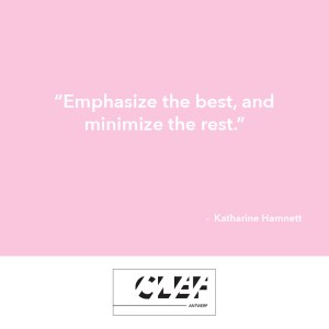 """Emphasize the best, and minimize the rest."" - Katharine Hamnett."