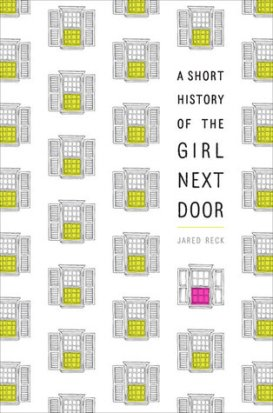 A Short History of the Girl Next Door by Jared Reck '03