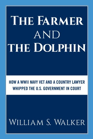 William S. Walker '67 The Farmer and the Dolphin (Dog Ear Publishing) gives the author's firsthand, behind-the-scenes account of an 86-year-old World War II veteran who took the U.S. government to court over a rare case involving a dead dolphin.