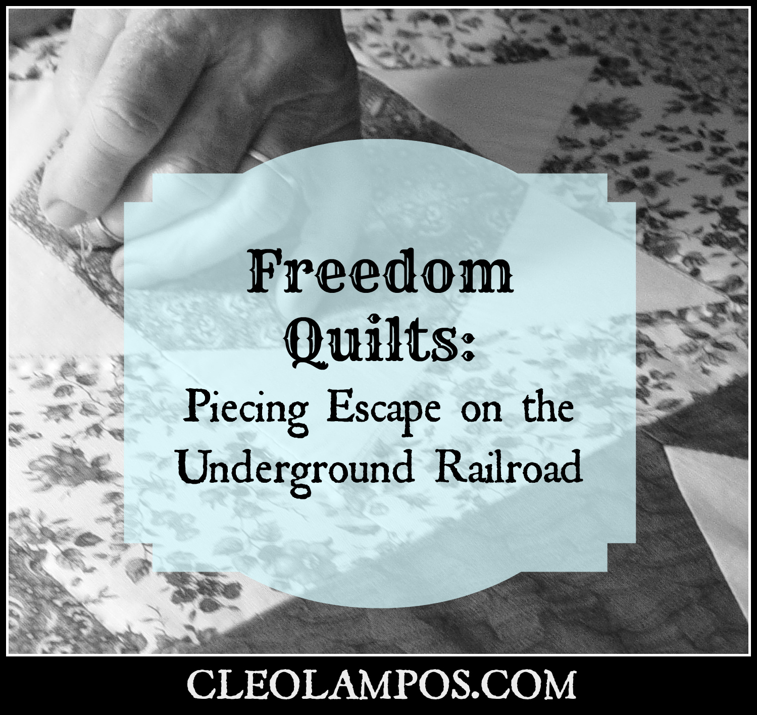 Freedom Quilts Piecing Escape On The Underground Railroad Cleo Lampos