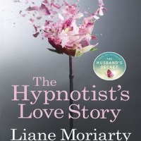 The Hypnotist's Love Story – Liane Moriarty