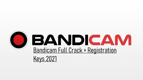 Bandicam Keygen + Serial Number [Latest] 2021