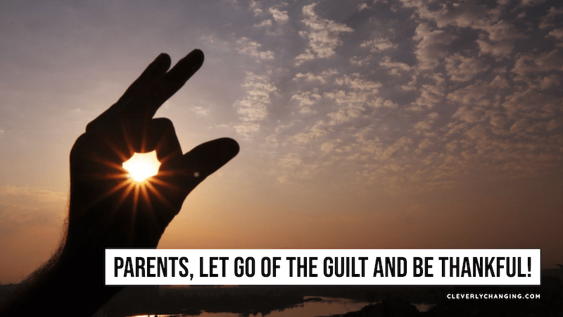 Let go of guilt and be thankful