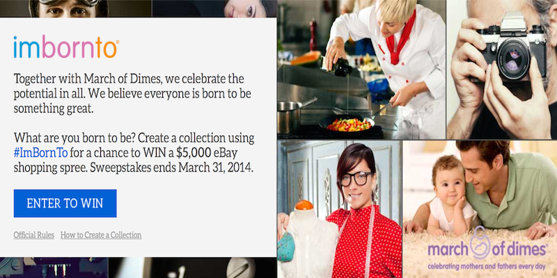 Create eBay #ImBornTo collections to raise money for March of Dimes Sweepstakes ends March 31, 2014