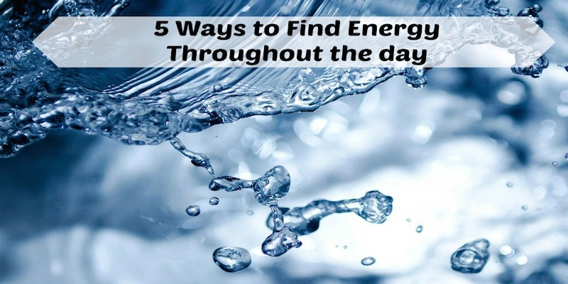 Water - 5 Ways to Find Energy Throughout the day