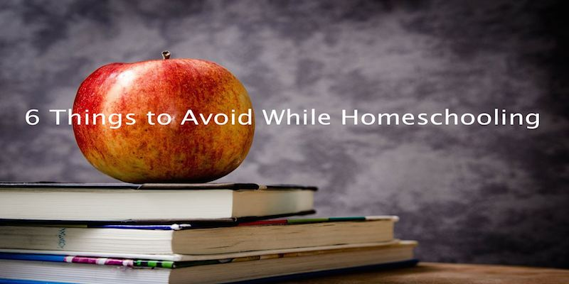 6 things to avoid while homeschooling