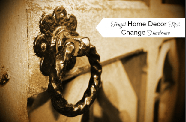 Frugal Home Decor Tips Change hardware