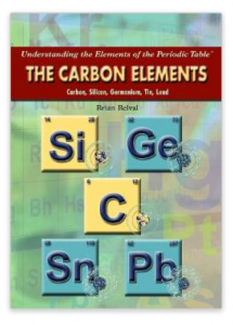 Get kids excited about science with: The Carbon Elements: Carbon, Silicon, Germanium, Tin, Lead (Understanding the Elements of the Periodic Table)