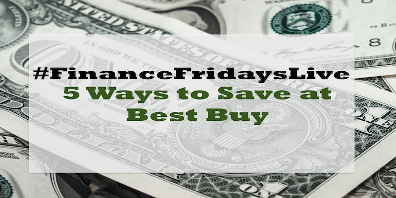 "Finance Friday Live ""5 Ways to Save At Best Buy"""