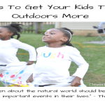 7 Ways To Get Your Kids To Play Outdoors More