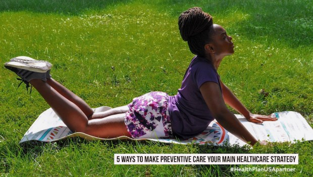5 Ways to Make Preventative Care Your Main Healthcare Strategy
