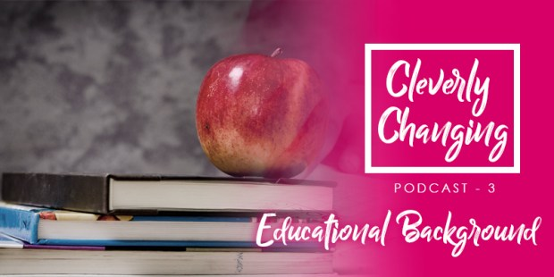 CleverlyChanging podcast - Our Educational Experience