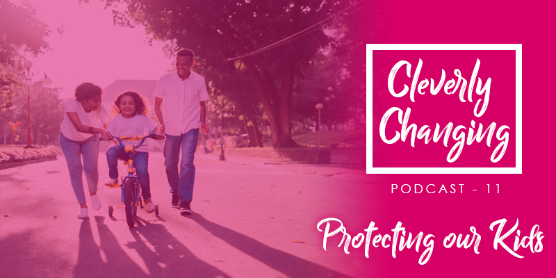 The Cleverly Changing Podcast 11 - A guide to protecting our children from sexual predators