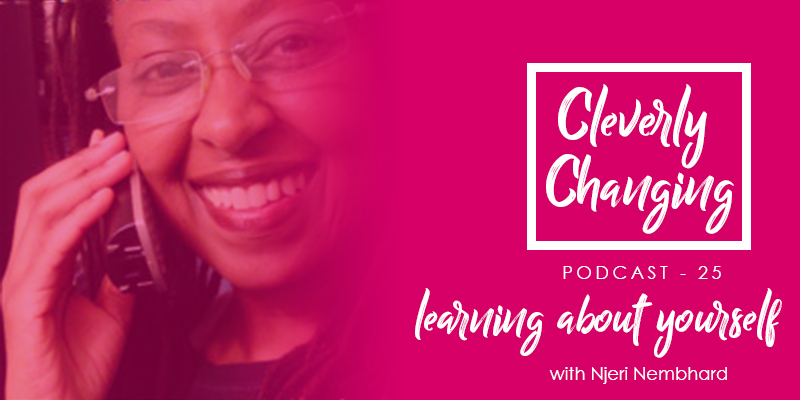 A Homeschool Journey With Njeri Nembhard - Learning about yourself | The Cleverly Changing Podcast Episode 25