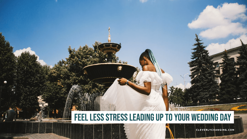 How to Feel Less Stress Leading up to your Wedding