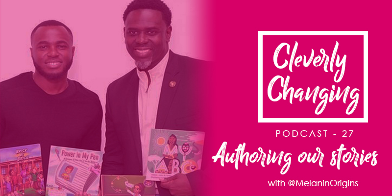 Louie and Frank from Melanin Origins discuss creating and authoring books and curriculum for youth | the Cleverly Changing Podcast Episode 27
