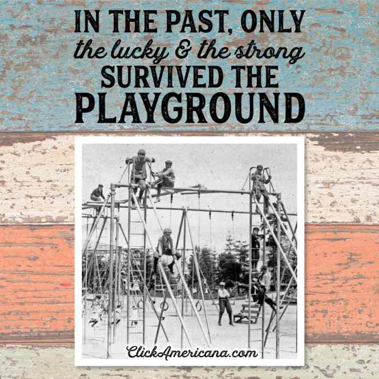 In the past, only the lucky and the strong survived the playground - Click Americana