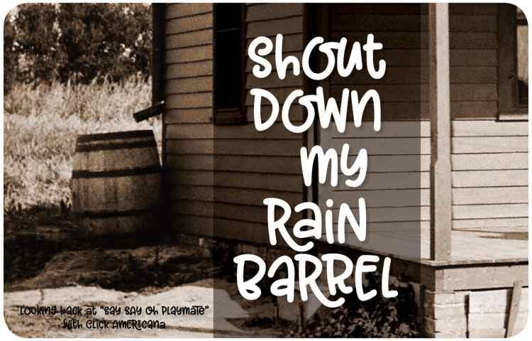Say Say Oh Playmate - Rain barrel- at Click Americana