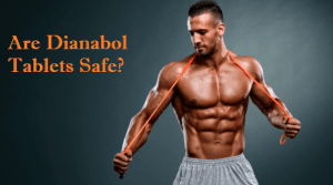 Are Dianabol Tablets Safe