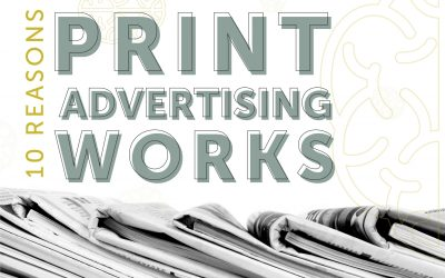 The 10 best reasons print advertising can boost your company's success
