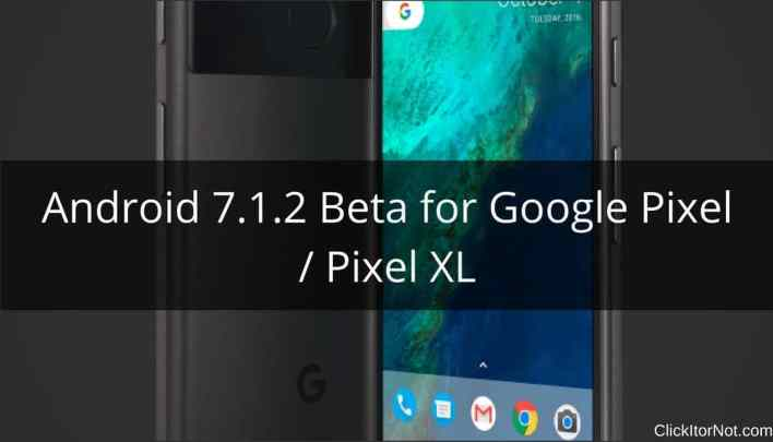 Android 7.1.2 Beta in Google Pixel / Pixel XL