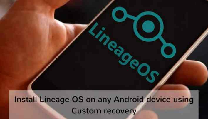 Lineage OS on any Android device using Custom recovery