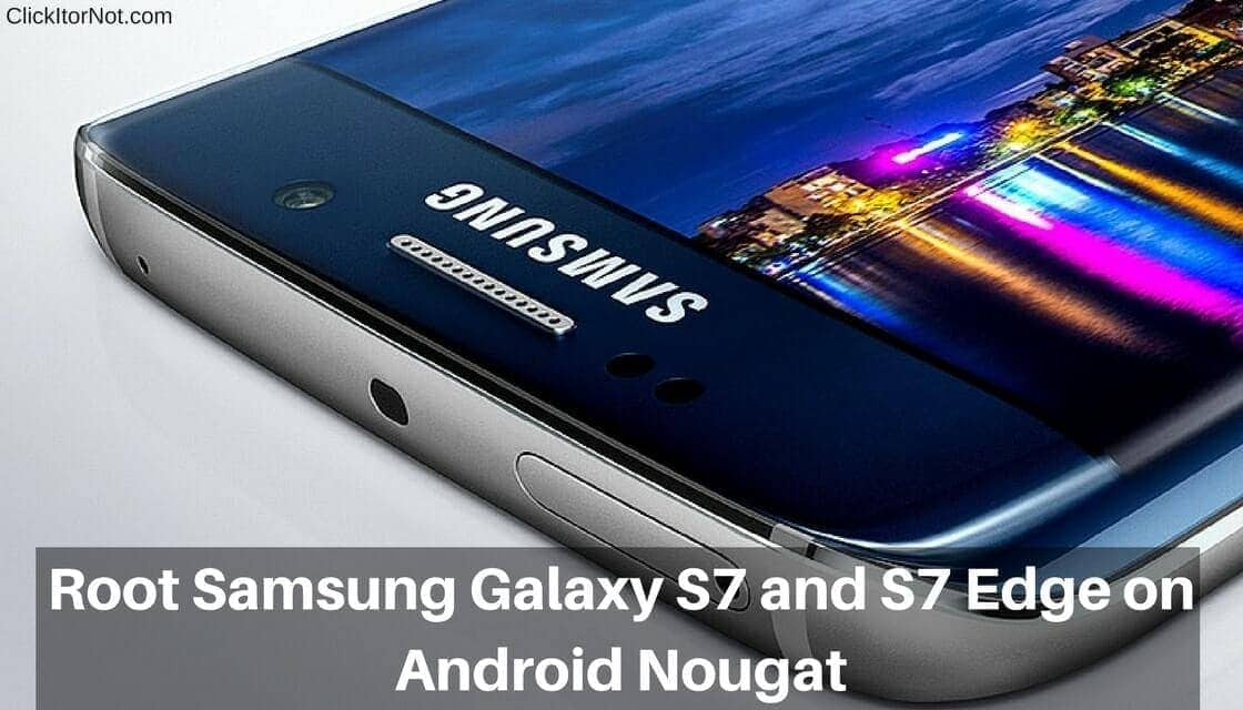 Root Samsung Galaxy S7 and S7 Edge on Android Nougat